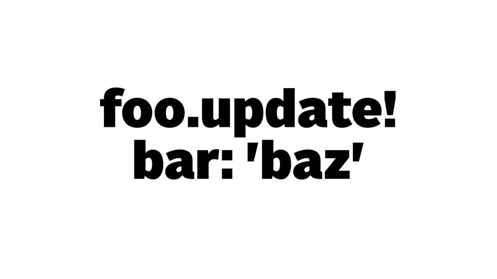 foo.update! bar: 'baz'