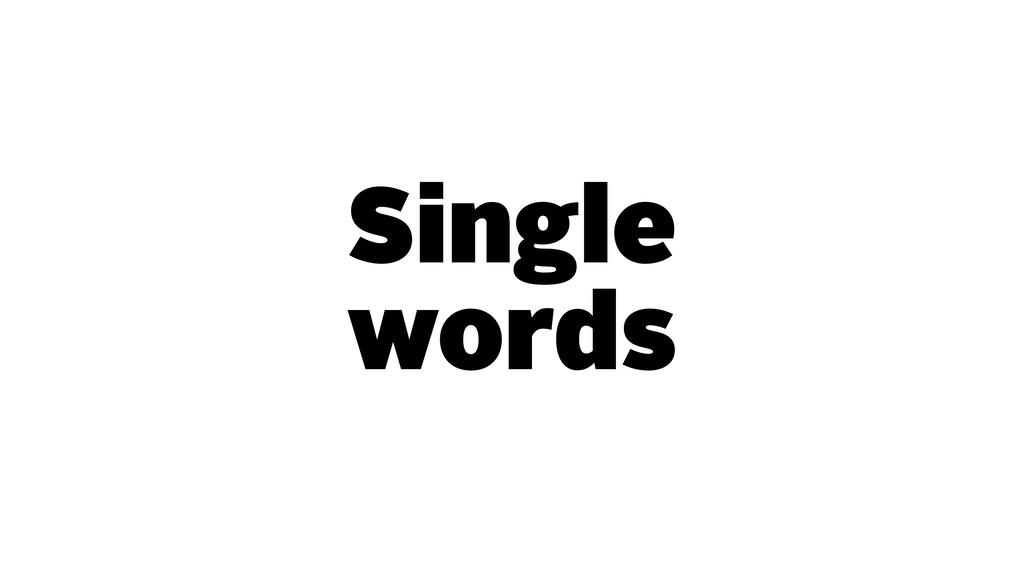 Single words