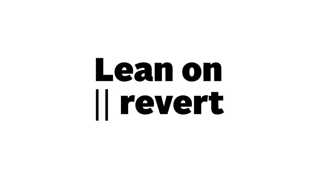 Lean on || revert