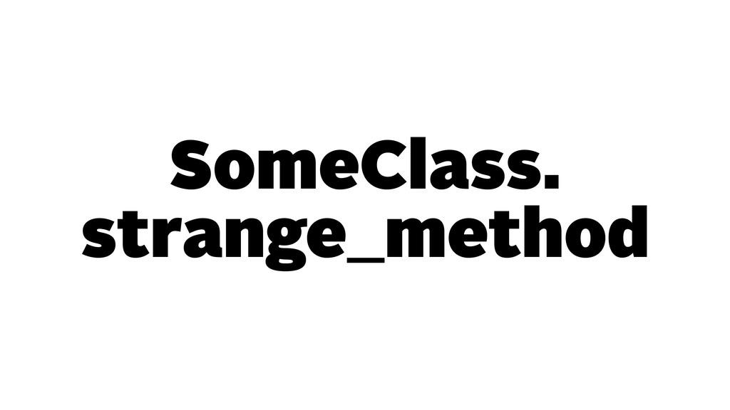 SomeClass. strange_method