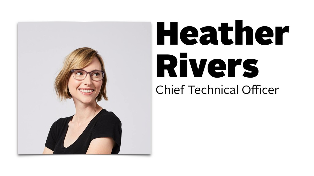 Heather Rivers Chief Technical Officer