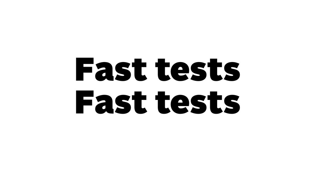 Fast tests Fast tests