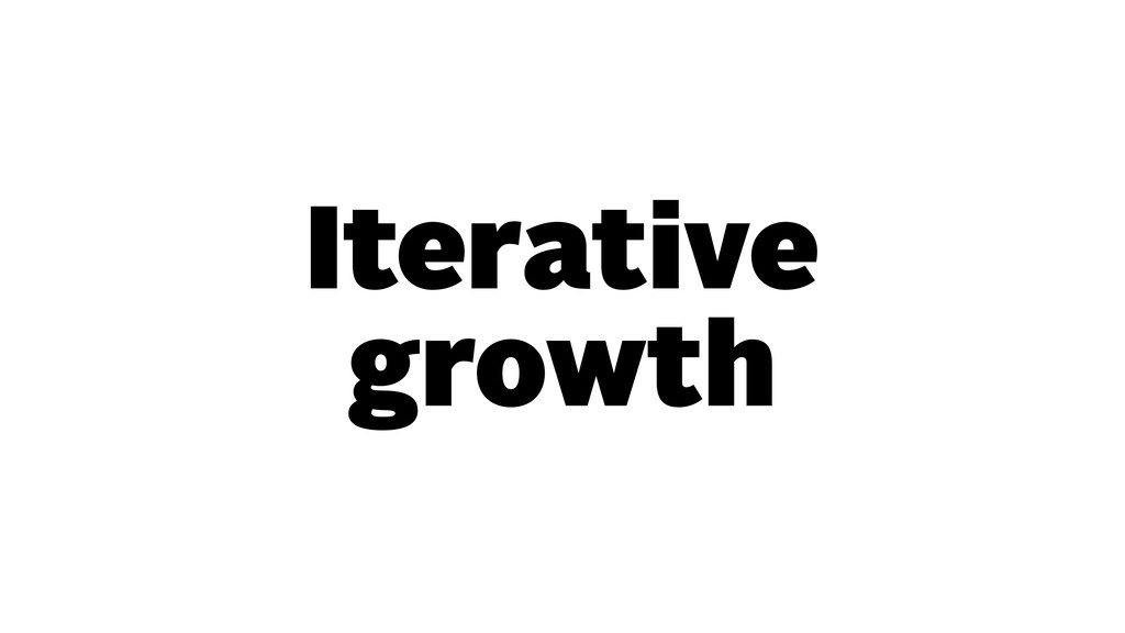 Iterative growth