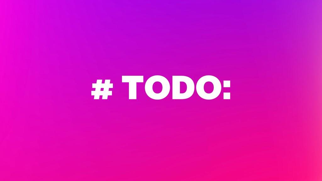 # TODO:
