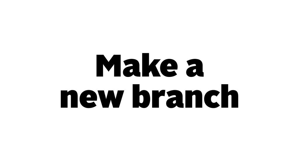 Make a new branch