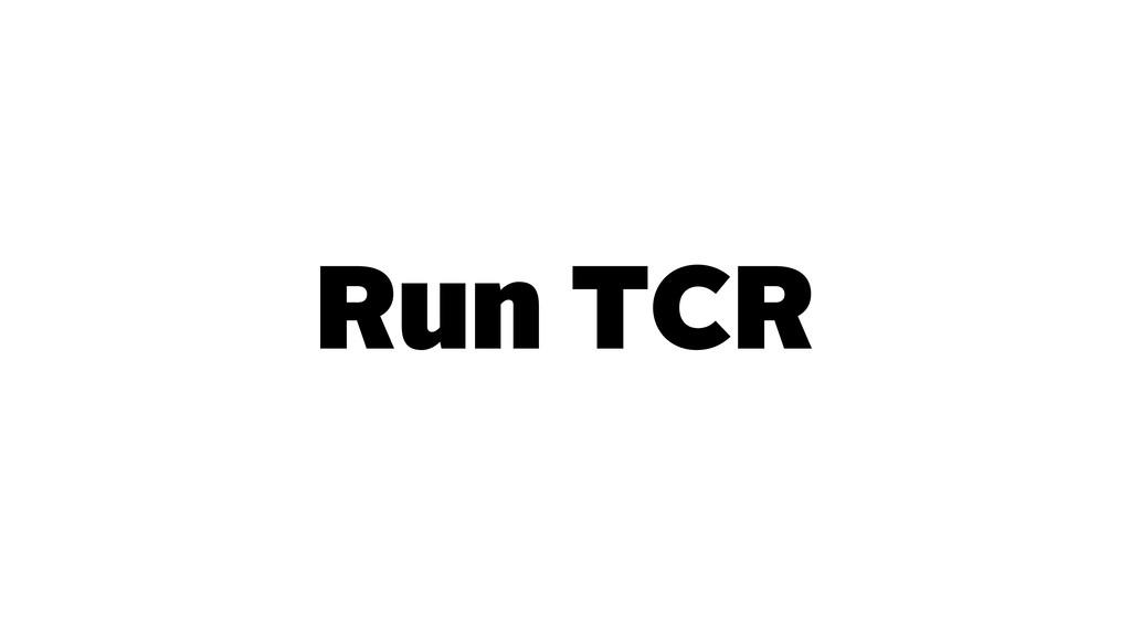 Run TCR