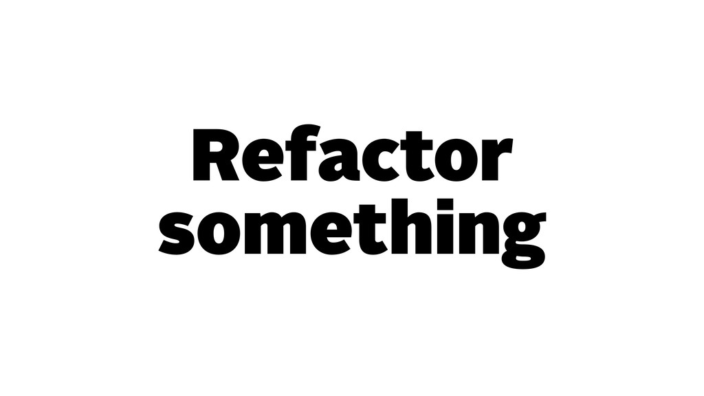 Refactor something