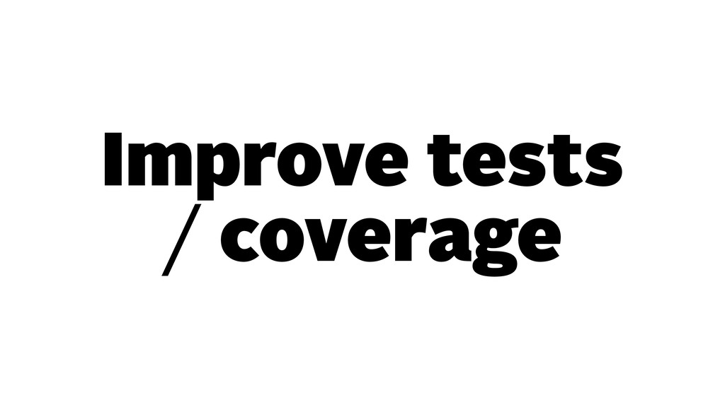 Improve tests / coverage