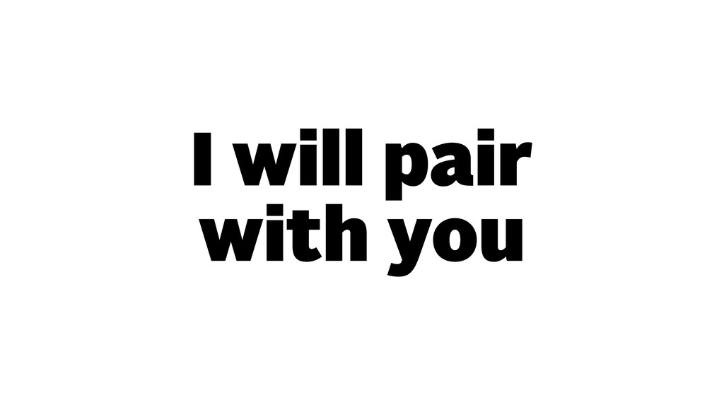 I will pair with you