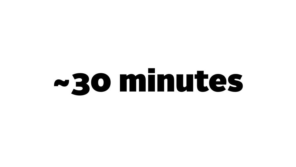 ~30 minutes