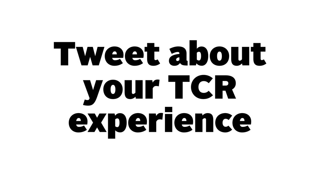 Tweet about your TCR experience