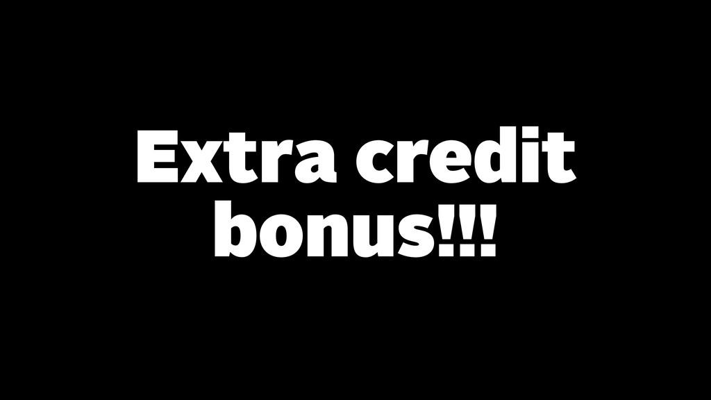 Extra credit bonus!!!
