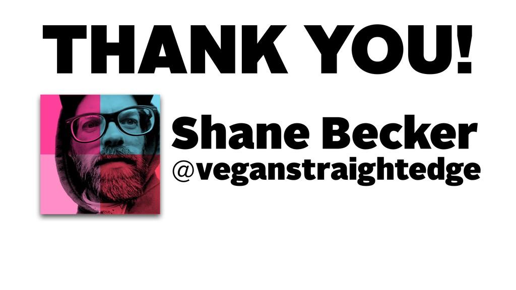 Shane Becker THANK YOU! @veganstraightedge