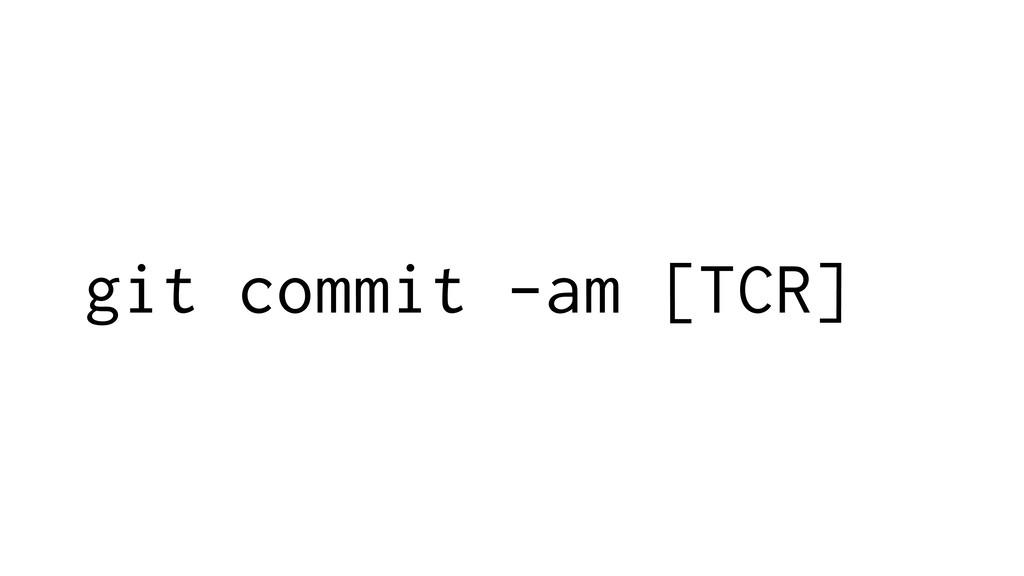 git commit -am [TCR]