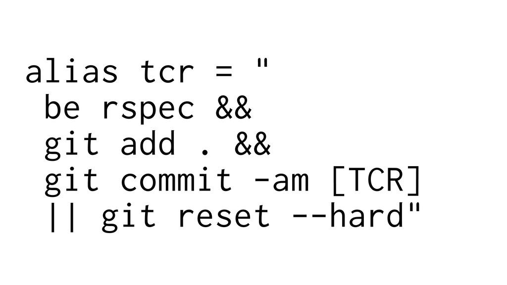 "alias tcr = "" be rspec && git add . && git comm..."