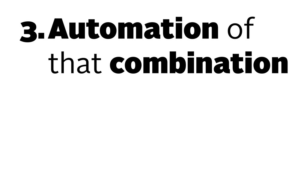 3.Automation of that combination