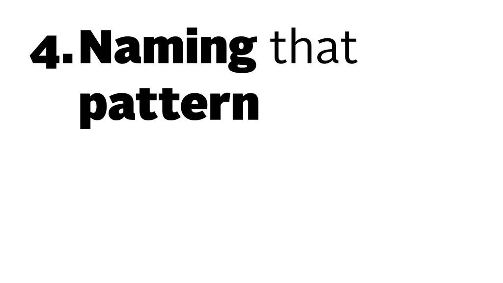 4.Naming that pattern