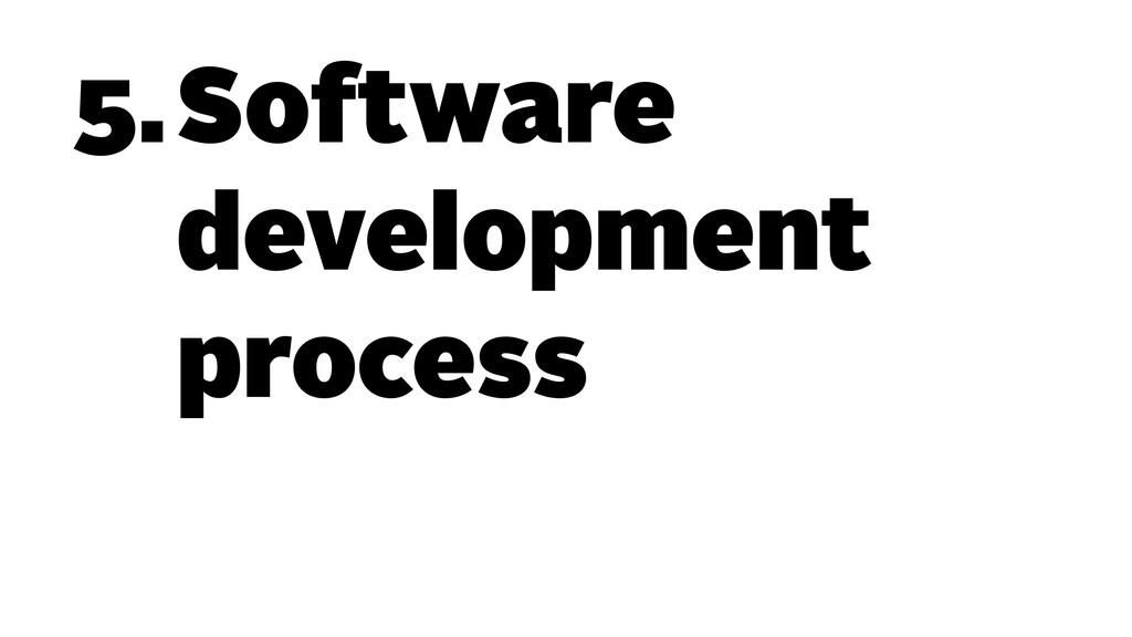 5.Software development process