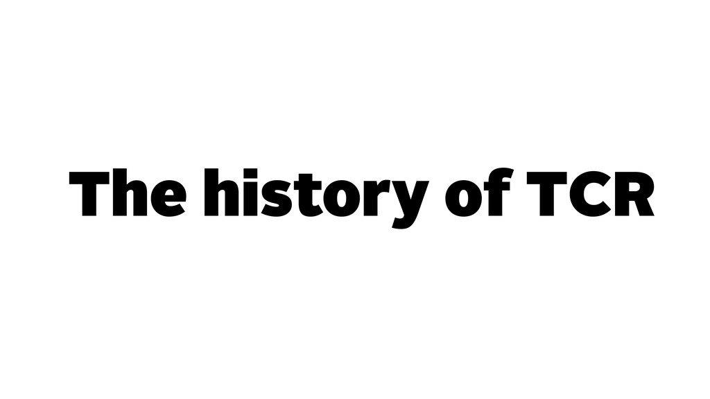The history of TCR