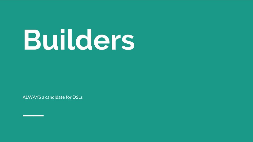 Builders ALWAYS a candidate for DSLs