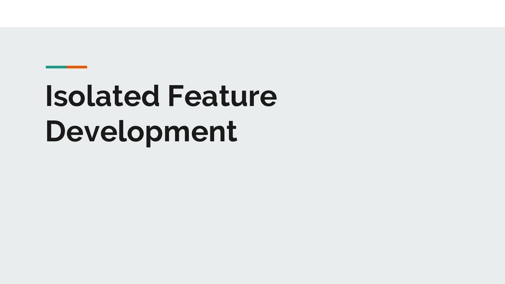 Isolated Feature Development