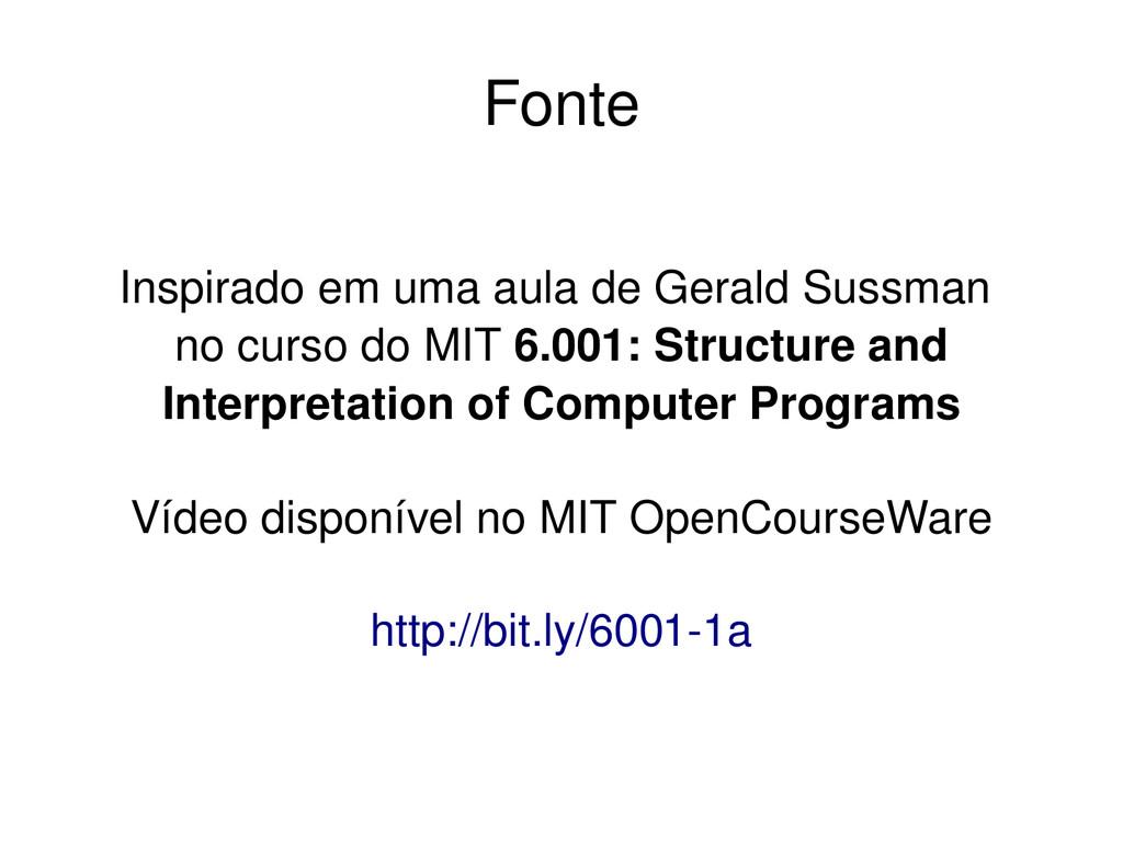 Fonte Inspirado em uma aula de Gerald Sussman n...