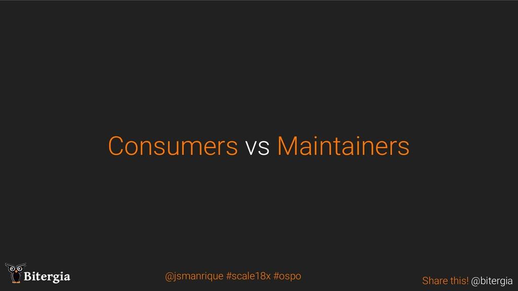 Share this! @bitergia Bitergia Consumers vs Mai...