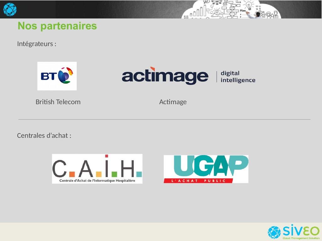 Nos partenaires British Telecom Intégrateurs : ...