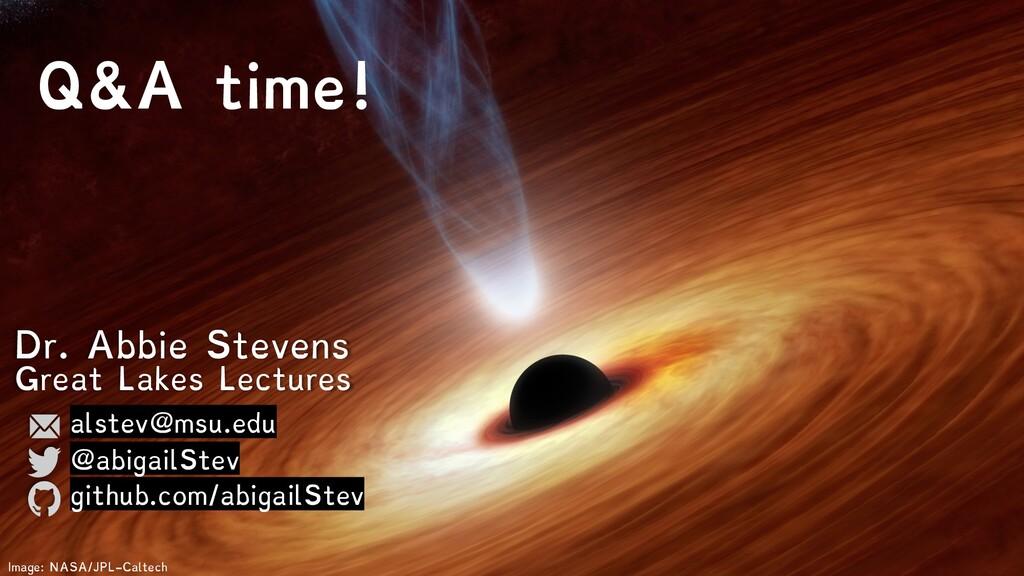 Q&A time! Image: NASA/JPL-Caltech alstev@msu.ed...