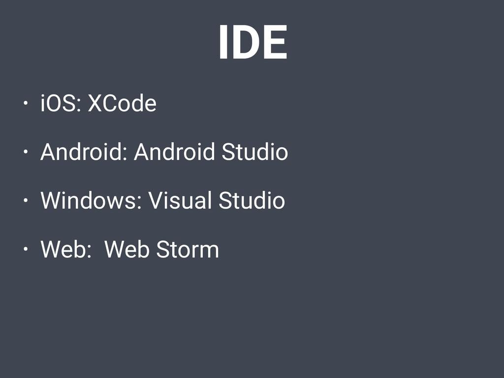 • iOS: XCode • Android: Android Studio • Window...