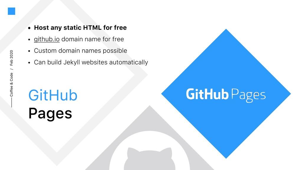 Coffee & Code / Feb 2020 • Host any static HTML...