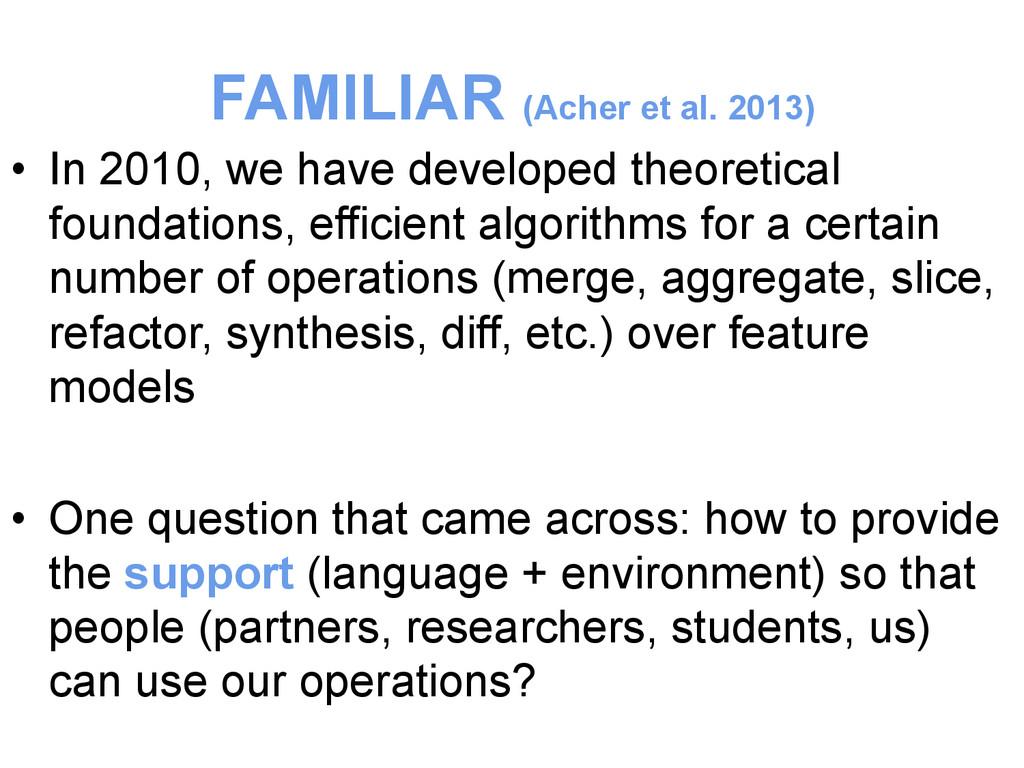 FAMILIAR (Acher et al. 2013) • In 2010, we hav...