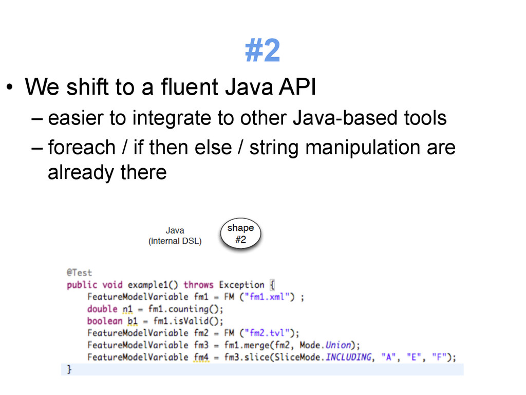 #2 • We shift to a fluent Java API –easier to...