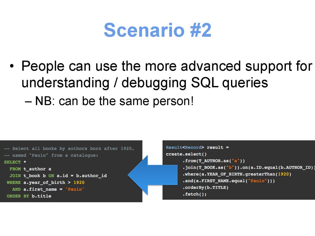 Scenario #2 • People can use the more advanced...
