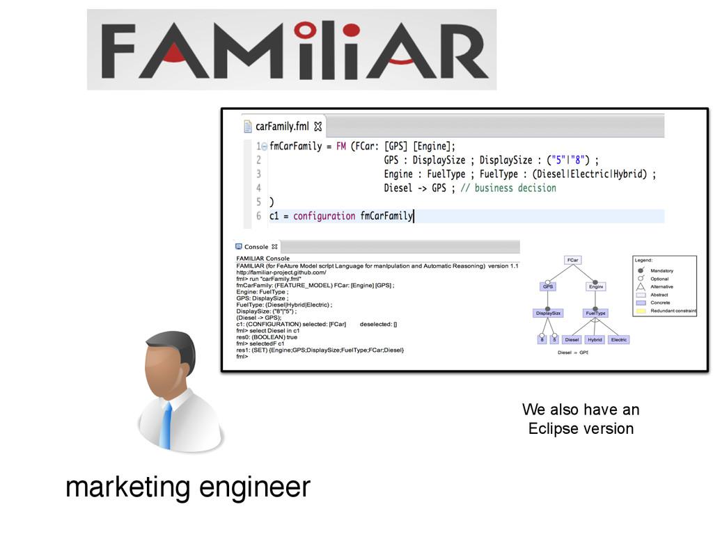 We also have an Eclipse version marketing engin...