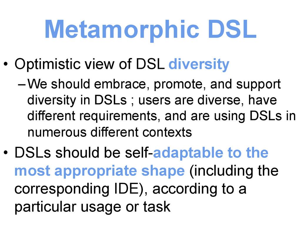 Metamorphic DSL • Optimistic view of DSL diver...