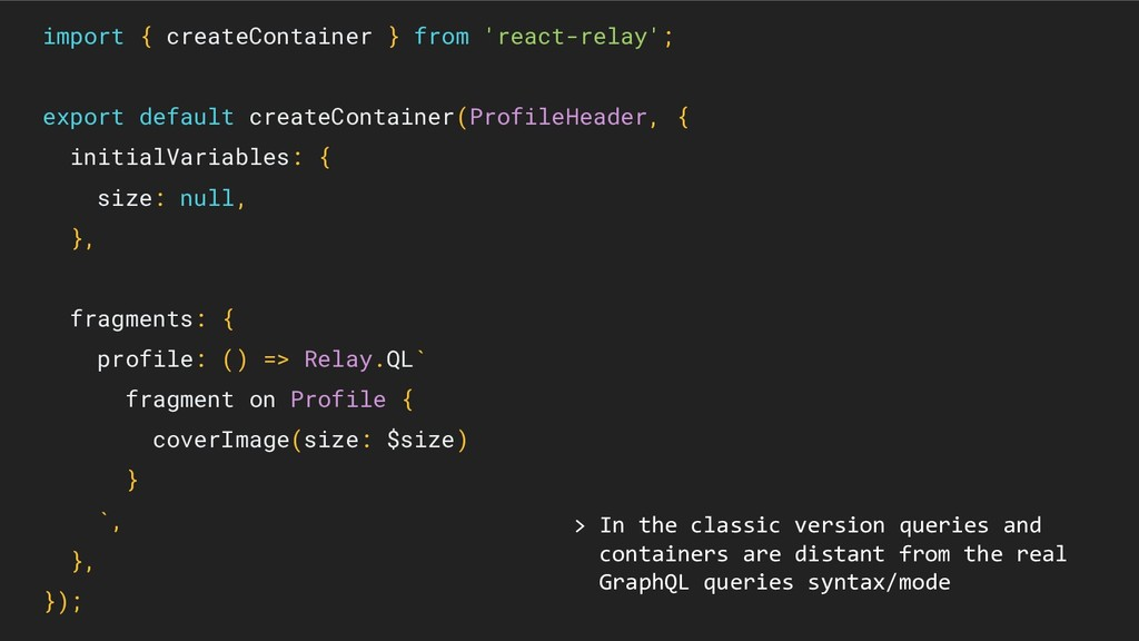 import { createContainer } from 'react-relay'; ...