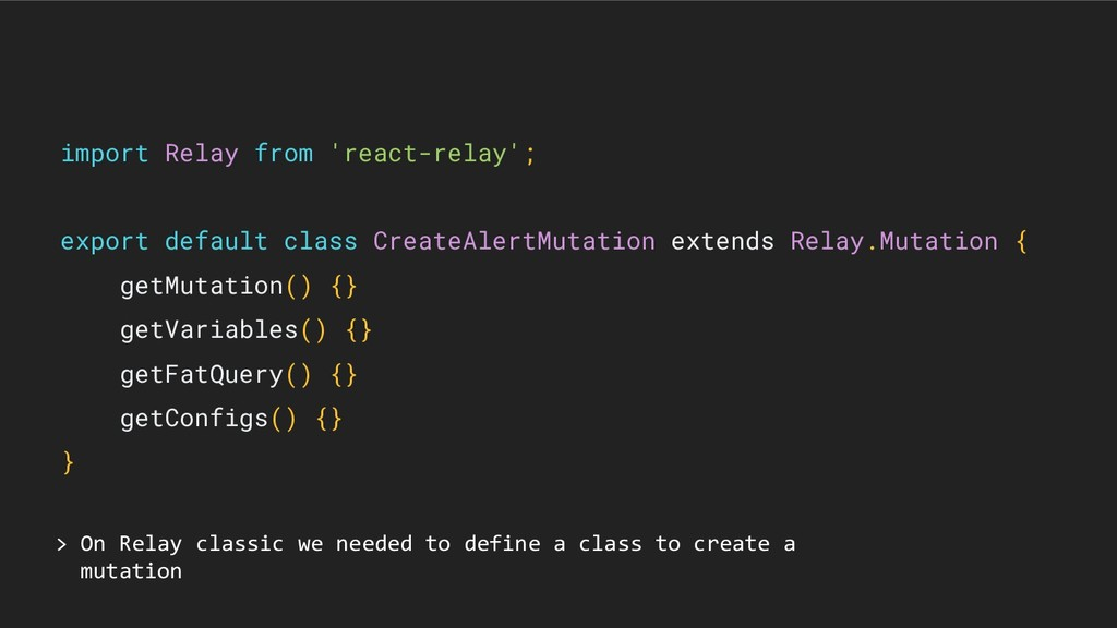> On Relay classic we needed to define a class ...