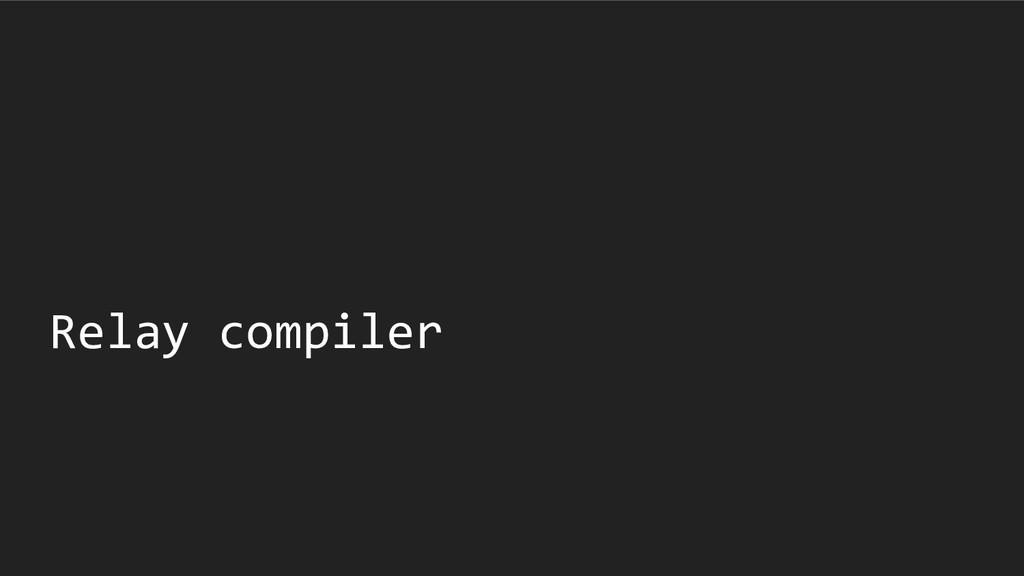 Relay compiler