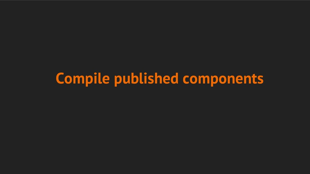 Compile published components