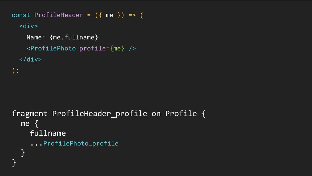 const ProfileHeader = ({ me }) => ( <div> Name:...