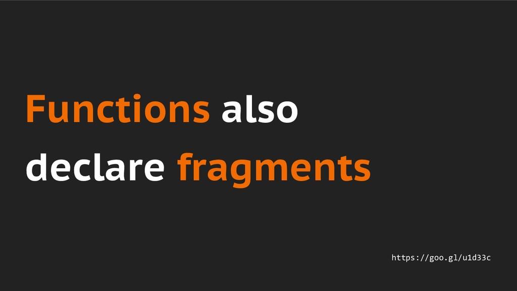 Functions also declare fragments https://goo.gl...