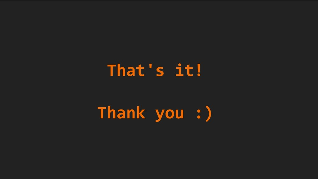 That's it! Thank you :)