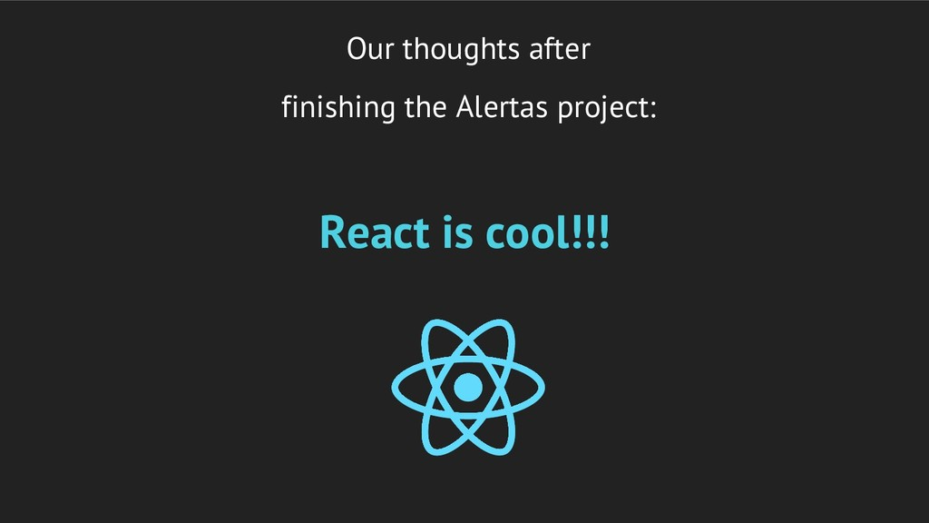 React is cool!!! Our thoughts after finishing t...