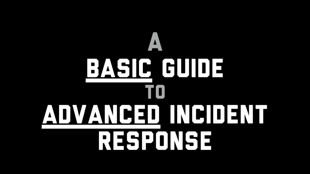 A Basic Guide to Advanced Incident Response