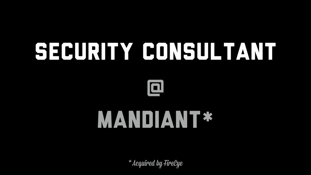 Security Consultant @ Mandiant* * Acquired by F...