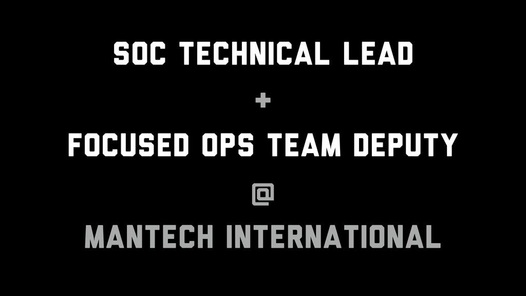 SOC Technical Lead & Focused Ops Team Deputy @ ...