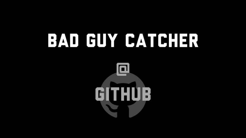 Bad Guy Catcher @ GitHub