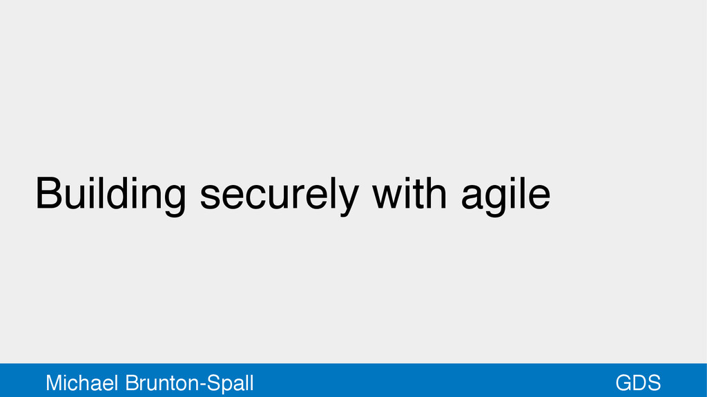 GDS Michael Brunton-Spall Building securely wit...