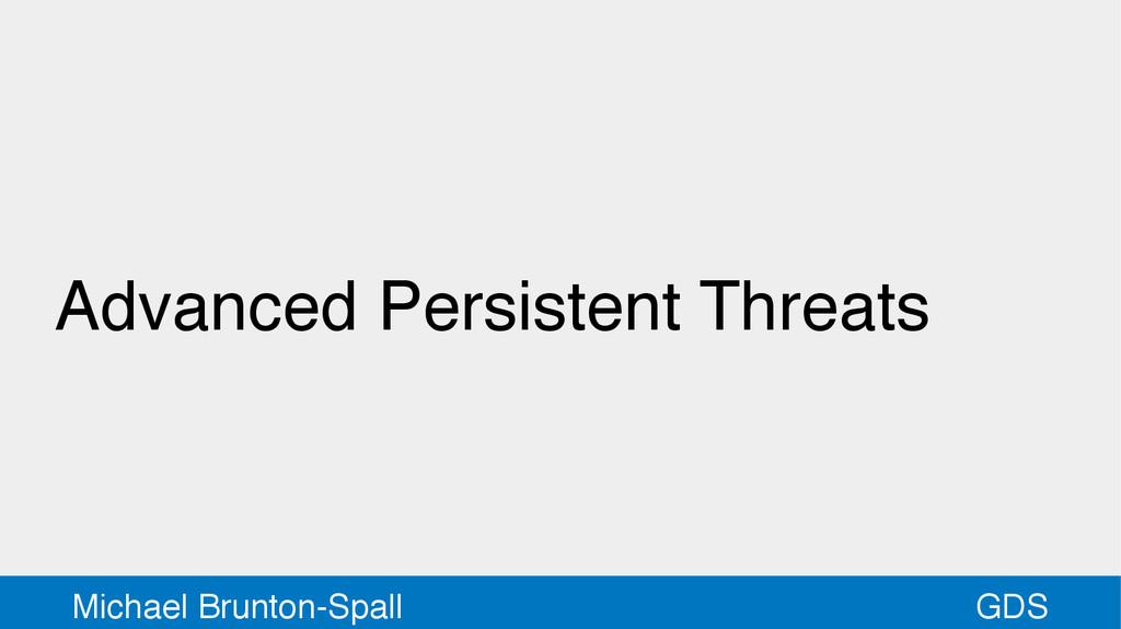 GDS Michael Brunton-Spall Advanced Persistent T...